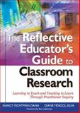 The Reflective Educator's Guide to Classroom Research : Learning to Teach and Teaching to Learn Through Practitioner Inquiry, Dana, Nancy Fichtman and Yendol-Silva, Diane, 0761946462