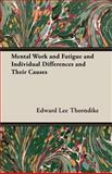 Mental Work and Fatigue and Individual Differences and Their Causes, Edward L. Thorndike, 1406736465