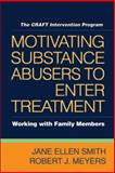 Motivating Substance Abusers to Enter Treatment : Working with Family Members, Smith, Jane Ellen and Meyers, Robert J., 1593856466