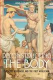 Reconstructing the Body : Classicism, Modernism, and the First World War, Carden-Coyne, Ana, 0199546460