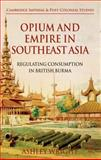 Opium and Empire in Southeast Asia : Regulating Consumption in British Burma, Wright, Ashley, 0230296467