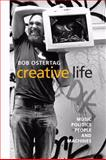 Creative Life : Music, Politics, People, and Machines, Ostertag, Bob, 025207646X