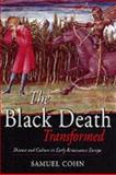 The Black Death Transformed : Disease and Culture in Early Renaissance Europe, Cohn, Sam, 0340706465