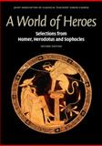 A World of Heroes : Selections from Homer, Herodotus and Sophocles, Joint Association of Classical Teacher's Greek Course, Joint Association, 0521736463