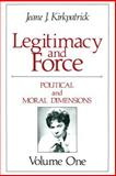Legitimacy and Force : Political and Moral Dimensions, Kirkpatrick, Jeane J., 0887386466