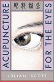 Acupuncture for the Eyes, Scott, Julian, 0939616467