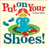 Put on Your Shoes!, Dan Stiles, 1576876462