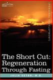 The SHORT CUT: Regeneration Through Fasting, Julia Seton, 1596056460