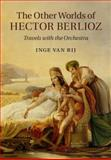 The Other Worlds of Hector Berlioz : Travels with the Orchestra, van Rij, Inge, 0521896460