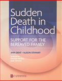 Sudden Death in Childhood : Support for the Bereaved Family, Dent, Ann and Stewart, Alison, 0750656468
