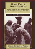 Black Death, White Medicine : Bubonic Plague and the Politics of Health in Colonial Senegal, 1914-1945, Echenberg, Myron J., 0852556462