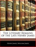 The Literary Remains of the Late Henry James, Henry James and William James, 1142906469