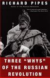 Three Whys of the Russian Revolution, Richard Pipes, 067977646X