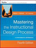 Mastering the Instructional Design Process : A Systematic Approach, Rothwell, William J. and Kazanas, H. C., 0787996467