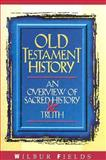 Old Testament History : An Overview of Sacred History and Truth, Fields, Wilbur, 0899006469