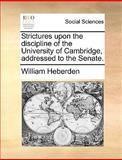 Strictures upon the Discipline of the University of Cambridge, Addressed to the Senate, William Heberden, 1140916467