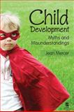 Child Development : Myths and Misunderstandings, Mercer, Jean A. and Mercer, Jean, 1412956463
