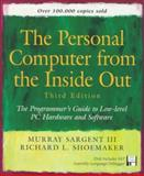 The Personal Computer from the Inside Out : The Programmer's Guide to Low-Level PC Hardware and Software, Sargent, Murray, III and Shoemaker, Richard L., 0201626462