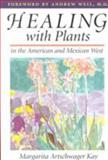 Healing with Plants in the American and Mexican West, Margarita Artschwager Kay, 0816516464
