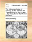The Old Debauchees a Comedy As It Is Acted at the Theatre-Royal in Drury-Lane by the Author of the Modern Husband, Henry Fielding, 1140696467
