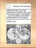 A Letter from Mr Lacy, Late Merchant and Quaker, to His Cred, Joseph Lacy, 1140766465