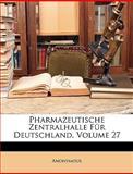 Pharmazeutische Zentralhalle Für Deutschland, Volume 6, Anonymous, 1146256469