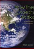 How the Ocean Works : An Introduction to Oceanography, Denny, Mark, 069112647X