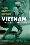 The 9th Infantry Division in Vietnam : Unparalleled and Unequaled, Hunt, Ira A., 0813126479