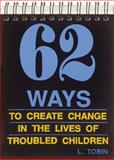 Sixty-Two Ways to Create Change in the Lives of Troubled Children 9780938586470