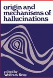 Origin and Mechanisms of Hallucinations : Proceedings of the 14th Annual Meeting of the Eastern Psychiatric Research Association Held in New York City, November 14-15 1969, , 146158647X
