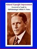 Natural Eyesight Improvement Discovered and Taught by Ophthalmologist William H. Bates, William Bates, 1466466472