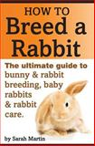 How to Breed a Rabbit, Sarah Martin, 1495486478