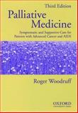 Palliative Medicine : Symptomatic and Supportive Care for Patients with Advanced Cancer and AIDS, Woodruff, Roger, 0195506472