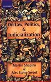 On Law, Politics, and Judicialization, Shapiro, Martin and Stone-Sweet, Alec, 0199256470