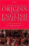 Intellectual Origins of the English Revolution : Revisited, Hill, Christopher, 0199246475