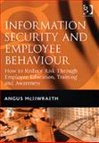 Information Security and Employee Behaviour : How to Reduce Risk Through Employee Education, Training and Awareness, McIlwraith, Angus, 0566086476