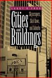 Cities and Buildings : Skyscrapers, Skid Rows, and Suburbs, Ford, Larry R., 0801846471