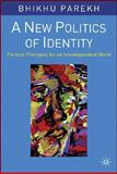 A New Politics of Identity : Political Principles for an Interdependent World, Parekh, Bhikhu, 1403906475