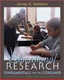 Educational Research : Fundamentals for the Consumer, McMillan, James H., 0132596474