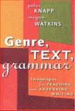 Genre, Text, Grammar : Technologies for Teaching and Assessing Writing, Knapp, Peter and Watkins, Megan, 0868406473