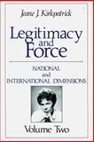 Legitimacy and Force : National and International Dimensions, Kirkpatrick, Jeane J., 0887386474