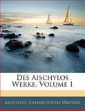 Des Aischylos Werke, Volume 1, Aeschylus and Johann Gustav Droysen, 1141096471