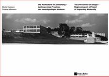 Die Hochschule Fur Gestaltung Ulm / the Ulm School of Design : Anfange Eines Projektes der Unnachgiebigen Moderne / Beginnings of a Project of Unyielding Modernity, Krampen, Martin and Hörmann, Günter, 343301647X