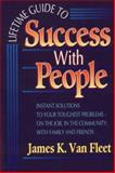 Lifetime Guide to Success with People : Instant Solutions for Every Situation, Van Fleet, James K., 0131806475