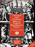 Classical and Christian Ideas in English Renaissance Poetry 2nd Edition
