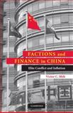 Factions and Finance in China : Elite Conflict and Inflation, Shih, Victor C., 0521106478