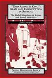 """God Alone Is King"" : Islam and Emancipation in Senegal: The Wolof Kingdoms of Kajoor and Bawol, 1859-1914, Searing, James F., 0852556470"