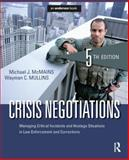 Crisis Negotiations : Managing Critical Incidents and Hostage Situations in Law Enforcement and Corrections, McMains, Michael J. and Mullins, Wayman C., 1455776475