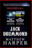 The Jack Drummond Adventure Series: (Volumes 1 And 2), Matthew Harper, 1492306479