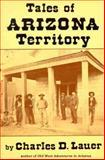 Tales of Arizona Territory, Charles D. Lauer, 0914846477